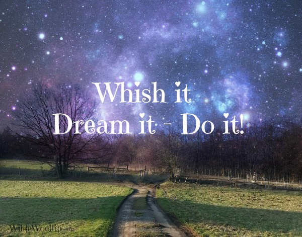 Whis it - dream it - do it